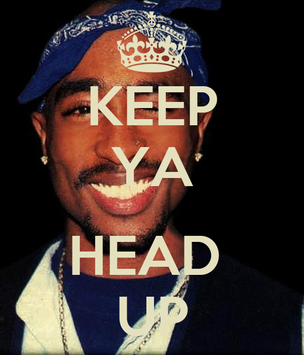 tupac s essays keep ya head up Keep ya head up (vibe tribe remix) by vibe tribe is a remix of 2pac feat dave hollister's keep ya head up listen to both songs on whosampled, the ultimate database of sampled music, cover songs and remixes.
