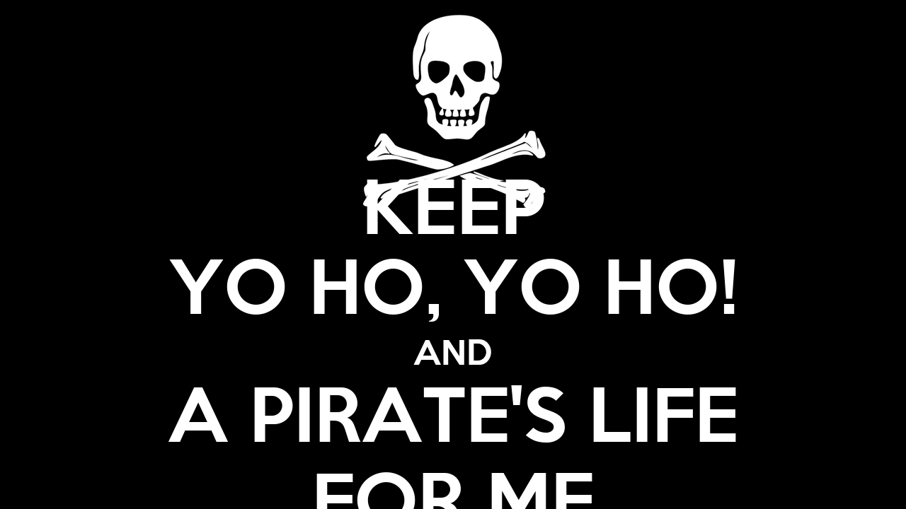 Keep yo ho yo ho and a pirate 39 s life for me poster for Www home