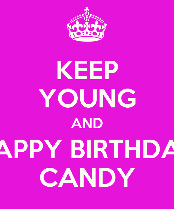 KEEP YOUNG AND HAPPY BIRTHDAY CANDY Poster h Keep CalmoMatic