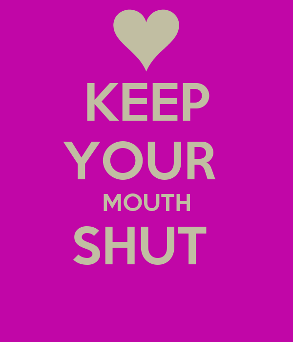 Hd Exclusive Keep Your Mouth Shut Quotes Mesgulsinyali