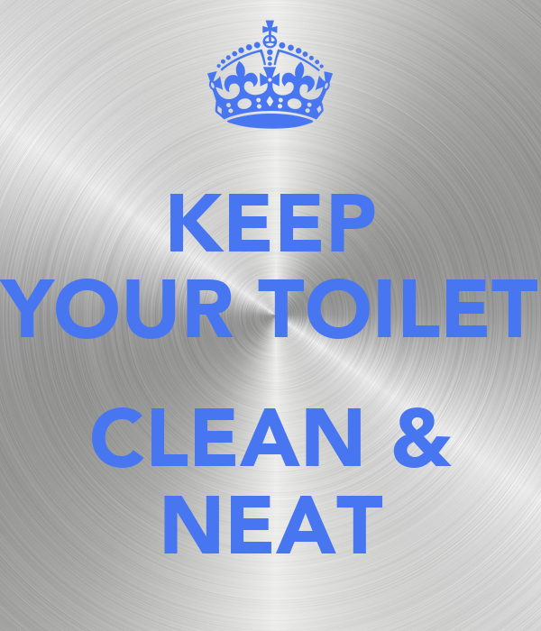KEEP YOUR TOILET CLEAN & NEAT Poster | tata | Keep Calm-o ...