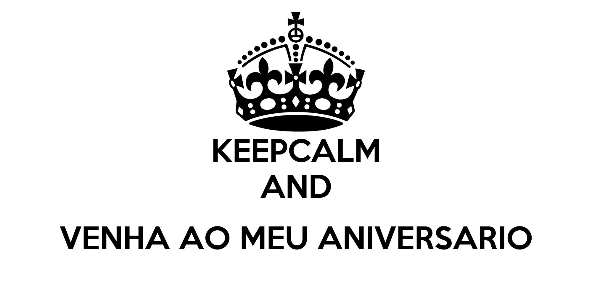 KEEPCALM AND VENHA AO MEU ANIVERSARIO Poster
