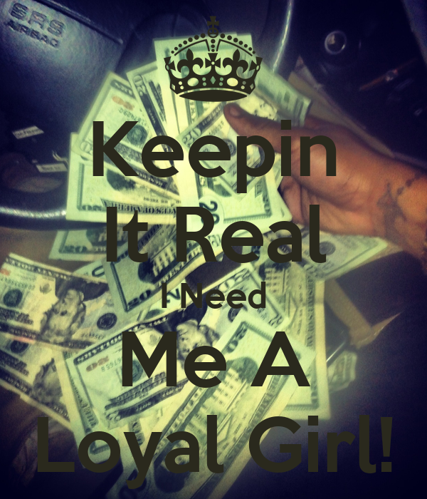 Keepin It Real I Need Me A Loyal Girl Poster Devaughn L Keep