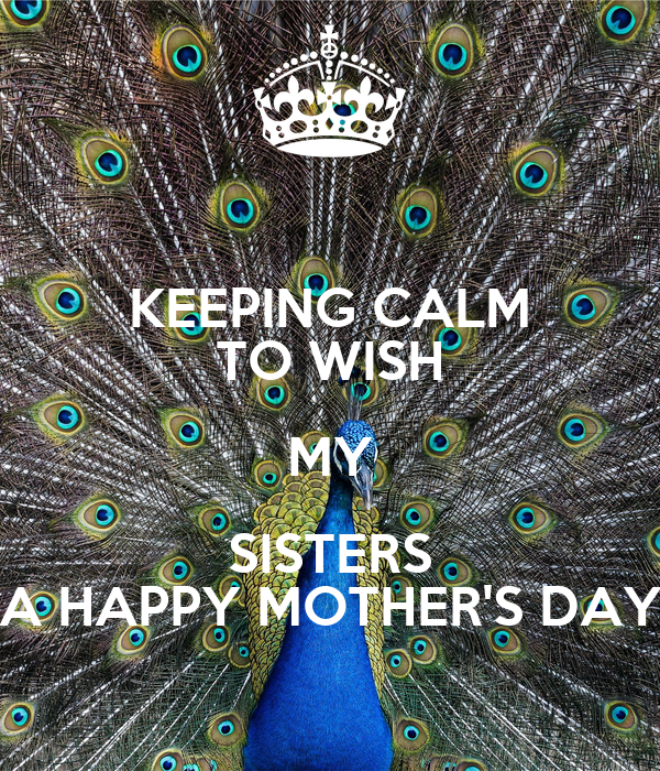 Keeping Calm To Wish My Sisters A Happy Mothers Day Poster