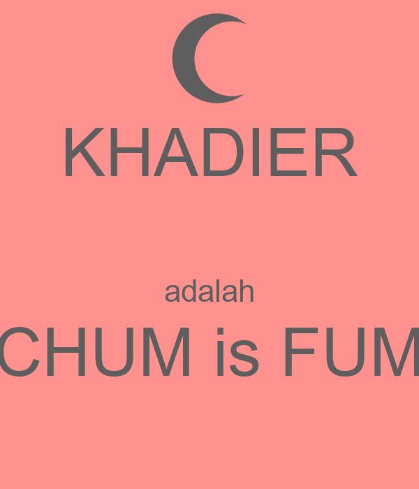 KHADIER adalah CHUM is...