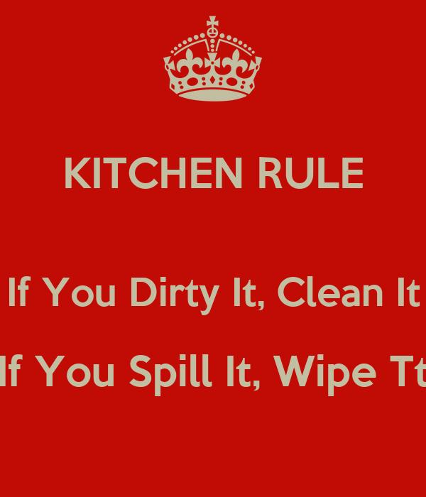 KITCHEN RULE If You Dirty It Clean Spill Wipe Tt