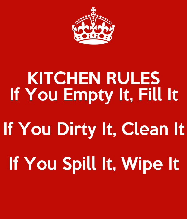 KITCHEN RULES If You Empty It, Fill It If You Dirty It