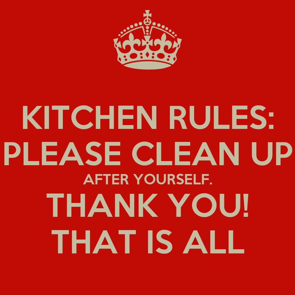 Kitchen rules please clean up after yourself thank you for How to keep the kitchen clean