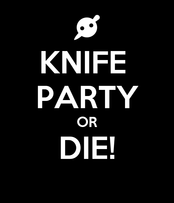 Knife Party Wallpaper Iphone KNIFE PARTY OR DIE