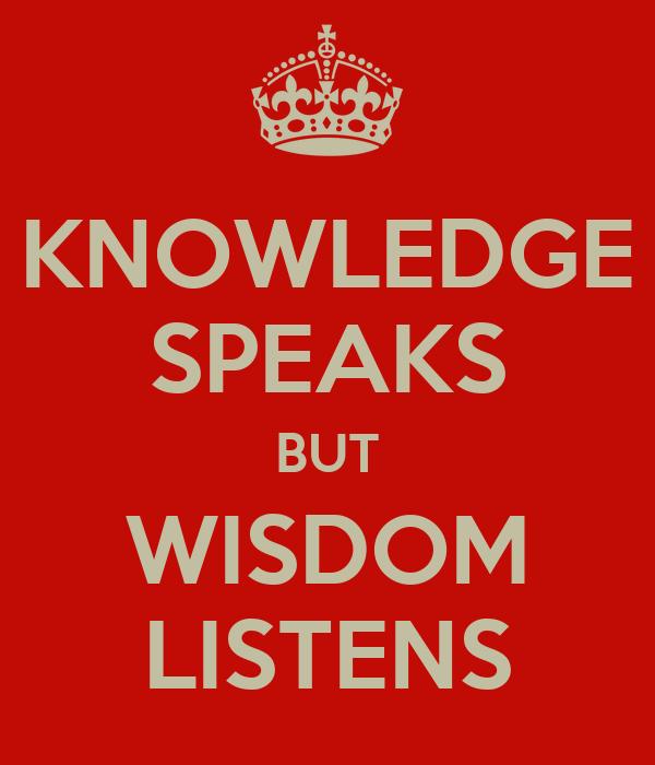 knowledge speaks but wisdom listens essay