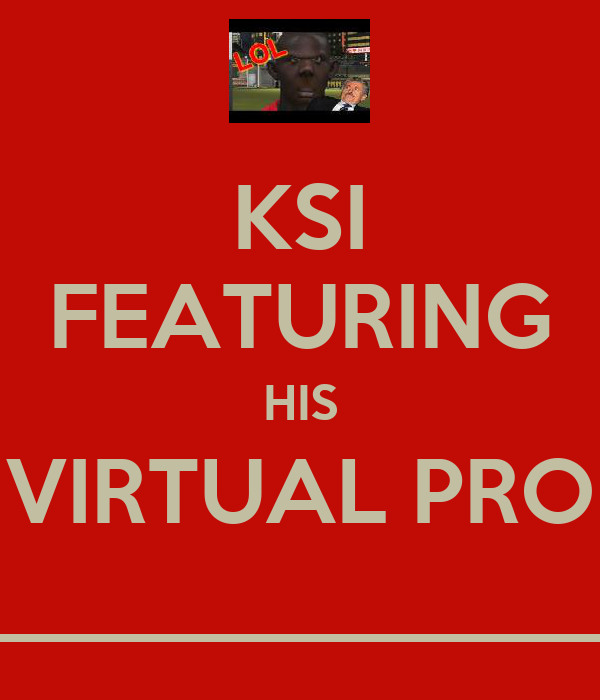 KSI FEATURING HIS VIRTUAL PRO ______________