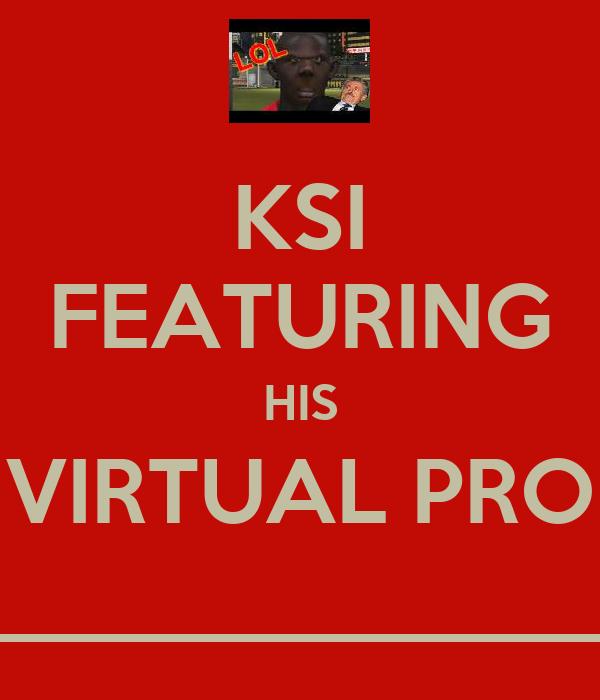 KSI FEATURING HIS VIRTUAL PRO ______________