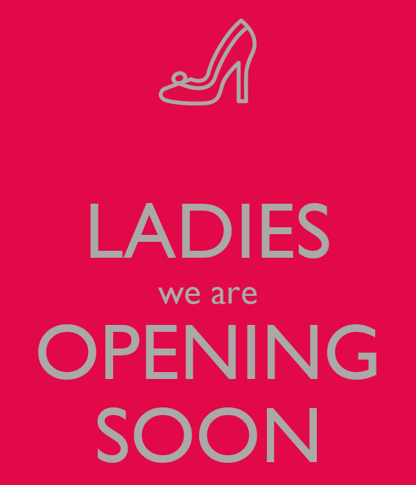 Ladies We Are Opening Soon Poster 871 Keep Calm O Matic