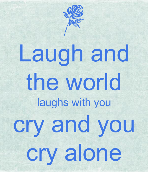 laugh and the world laughs with you cry and you cry alone The old proverb has it that laugh and the world laughs with you cry and you cry alone what's new is the discovery by university of california, san francisco.