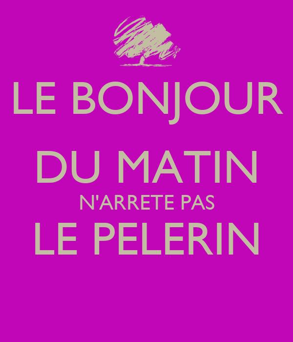 Le Bonjour Du Matin Narrete Pas Le Pelerin Poster Azilis