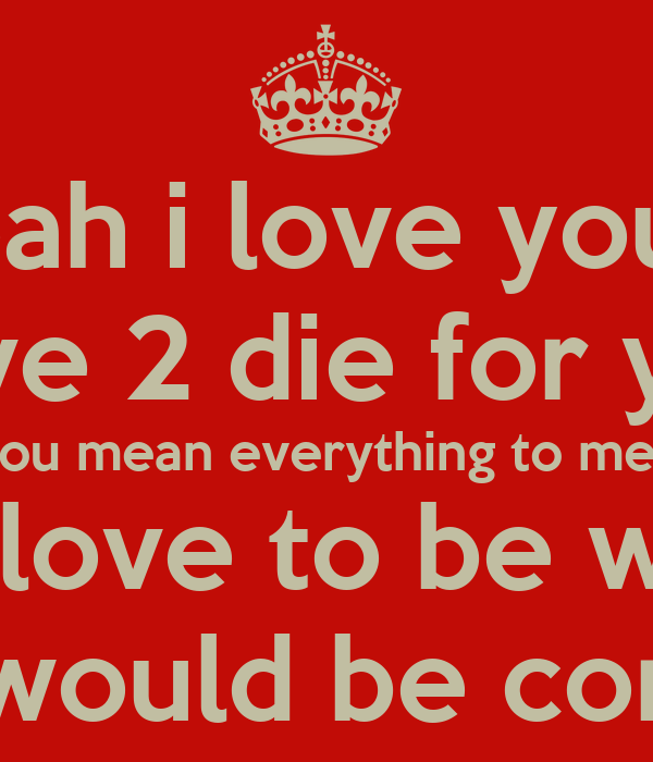 Leah I Love You I Live 2 Die For You You Mean Everything To Me I