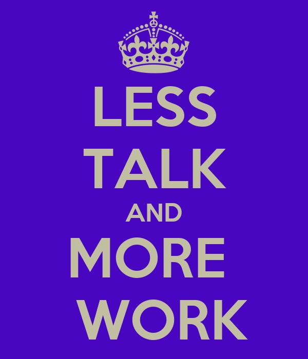 less talk and more work poster karen keep calm o matic. Black Bedroom Furniture Sets. Home Design Ideas