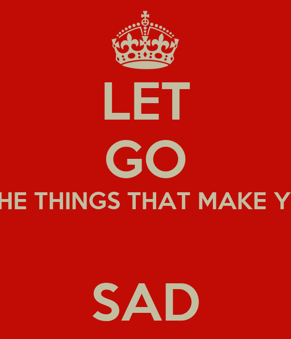 LET GO OF THE THINGS THAT MAKE YOU S SAD Poster KH