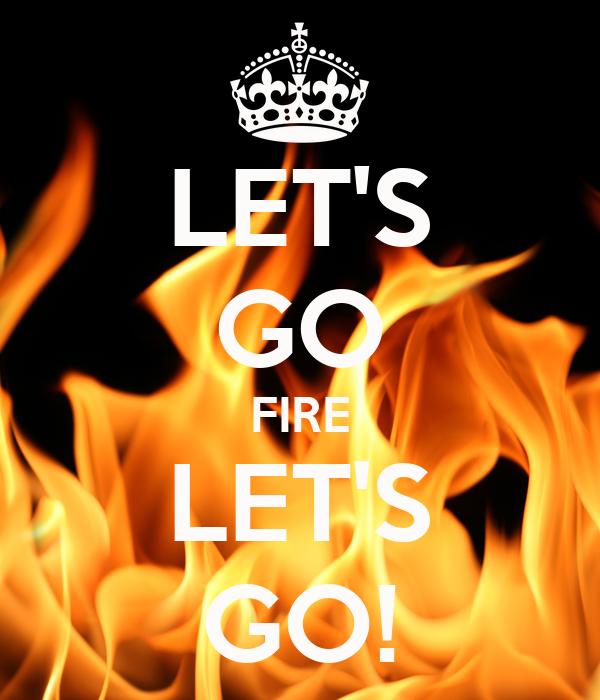 Let S Go Fire Let S Go Poster Rebecca Keep Calm O Matic