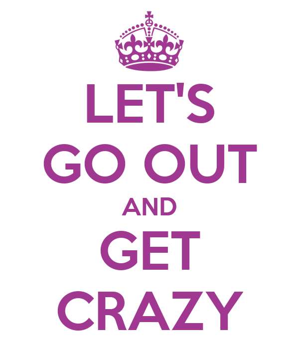 Let S Go To The Movies: LET'S GO OUT AND GET CRAZY Poster