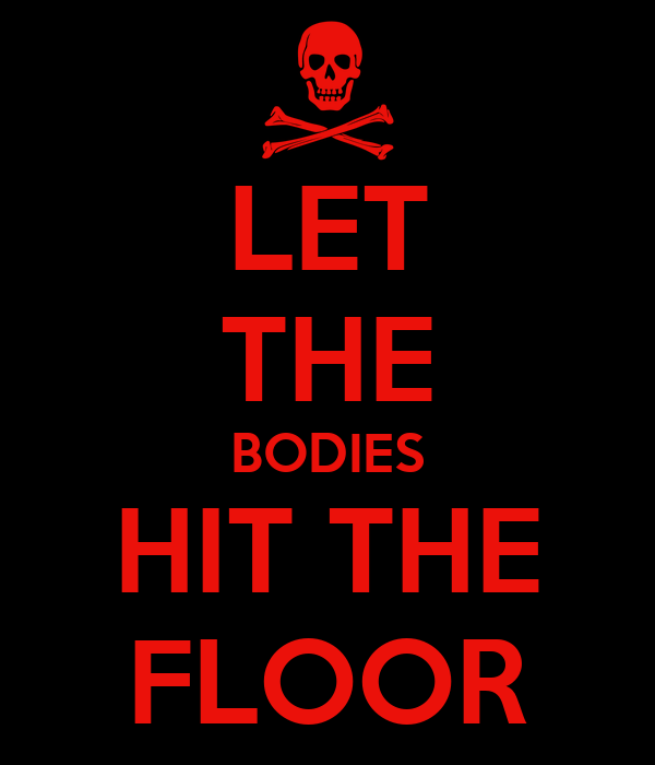 Let The Bodies Hit The Floor