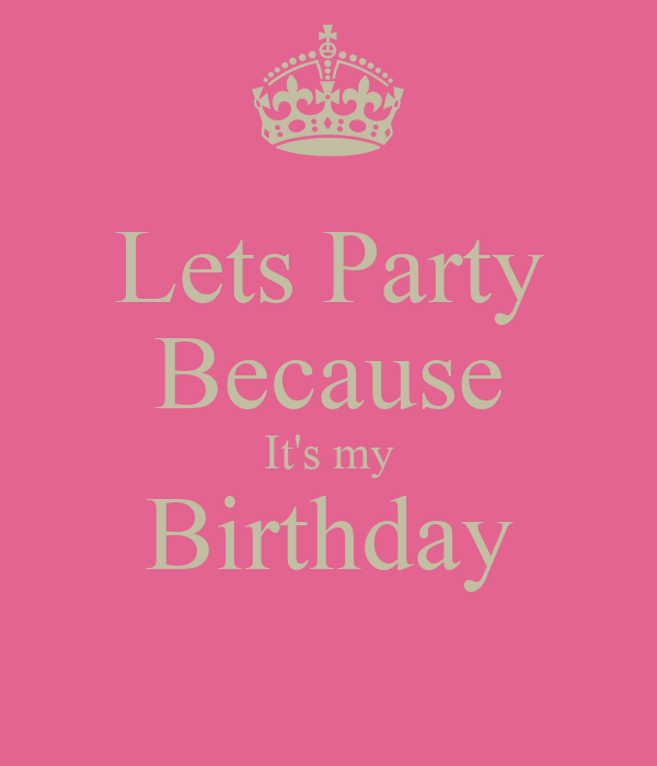 Lets Party Because It's My Birthday Poster