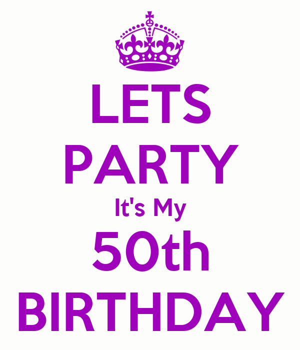 LETS PARTY It's My 50th BIRTHDAY Poster | Francesca | Keep Calm-o-Matic
