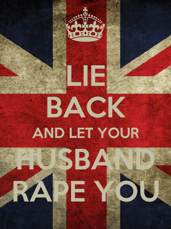 LIE BACK AND LET YOUR HUSBAND RAPE YOU - KEEP CALM AND CARRY ON ...