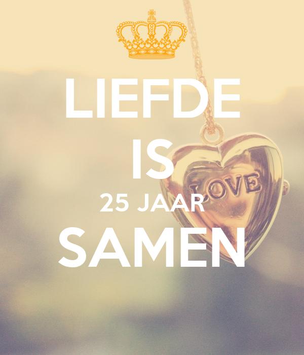 25 jaar samen LIEFDE IS 25 JAAR SAMEN Poster | isbasten | Keep Calm o Matic 25 jaar samen