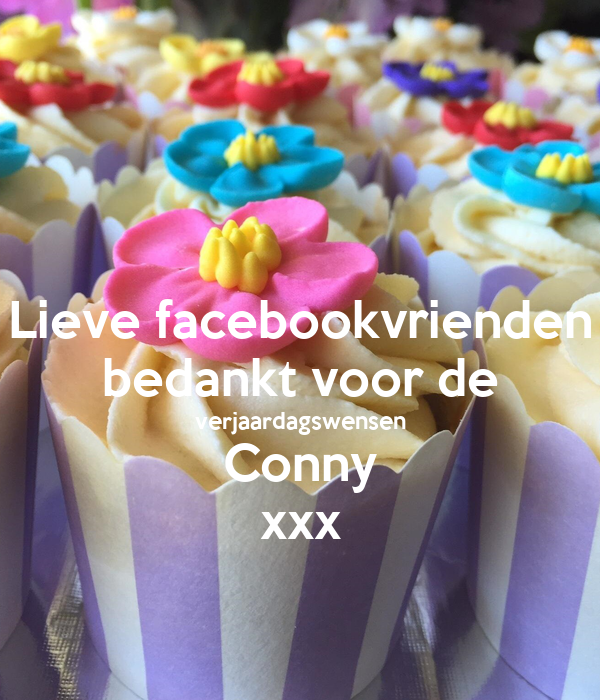 Lieve Facebookvrienden Bedankt Voor De Verjaardagswensen Conny Xxx Poster Conny Keep Calm O Matic