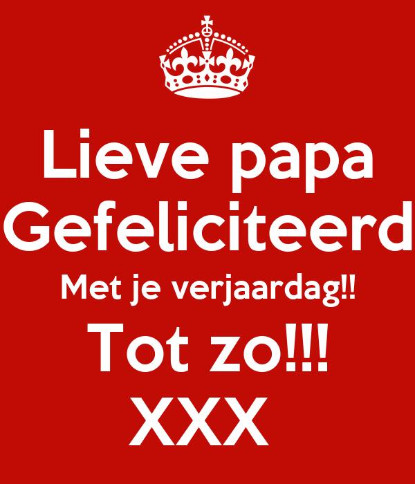 lieve papa gefeliciteerd met je verjaardag Lieve papa Gefeliciteerd Met je verjaardag!! Tot zo!!! XXX Poster  lieve papa gefeliciteerd met je verjaardag