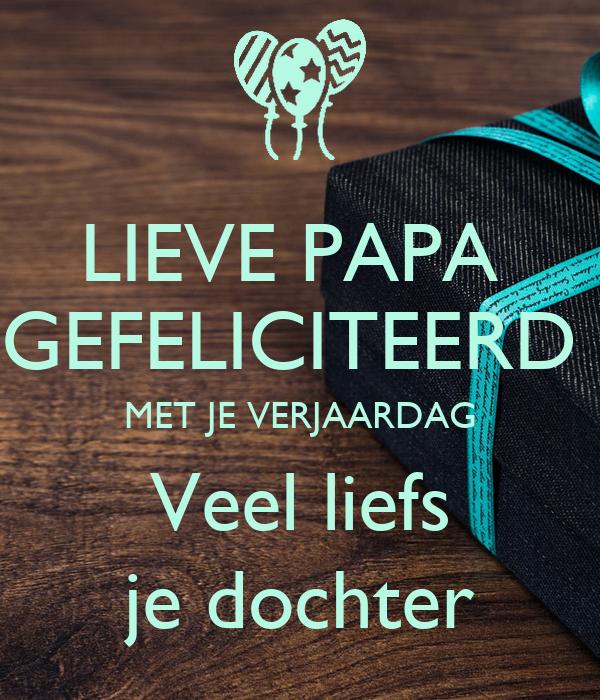 gefeliciteerd papa LIEVE PAPA GEFELICITEERD MET JE VERJAARDAG Veel liefs je dochter  gefeliciteerd papa