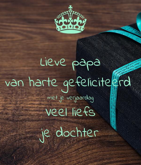 lieve papa gefeliciteerd met je verjaardag Lieve papa van harte gefeliciteerd met je verjaardag Veel liefs je  lieve papa gefeliciteerd met je verjaardag