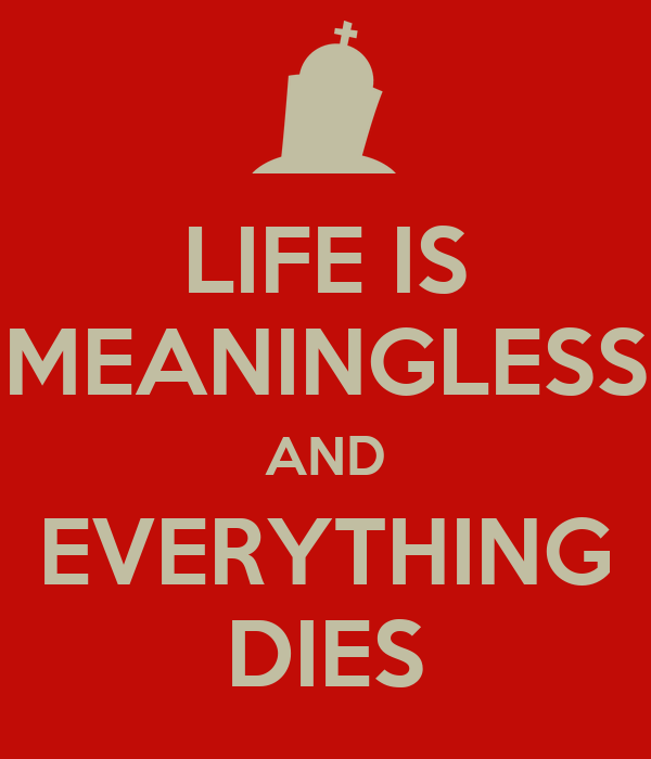 meaningless life The meaning of life: a very short introduction [terry eagleton] on amazoncom free shipping on qualifying offers the phrase the meaning of life for many seems a quaint notion fit for.