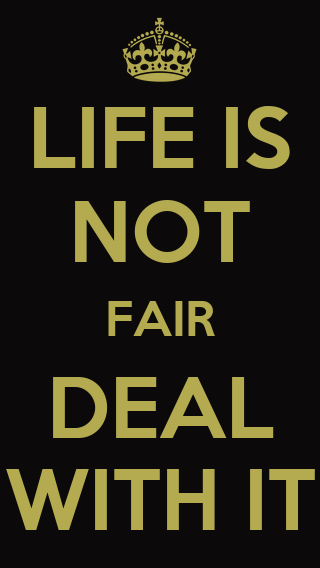 life is not fair Rule #1 : life is not fair get used to it 441 likes a dose of laugh and wisdom a day to keep you going.