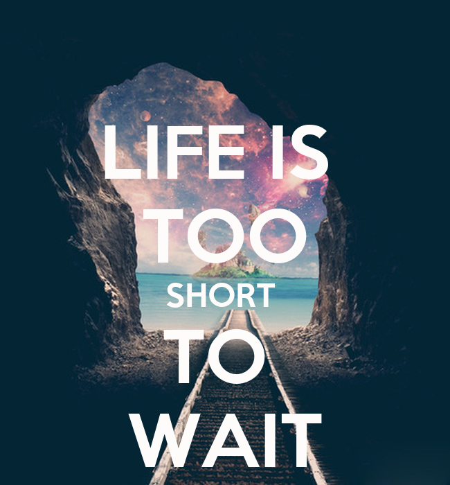 Forum - life is too short to wait - ft.1D