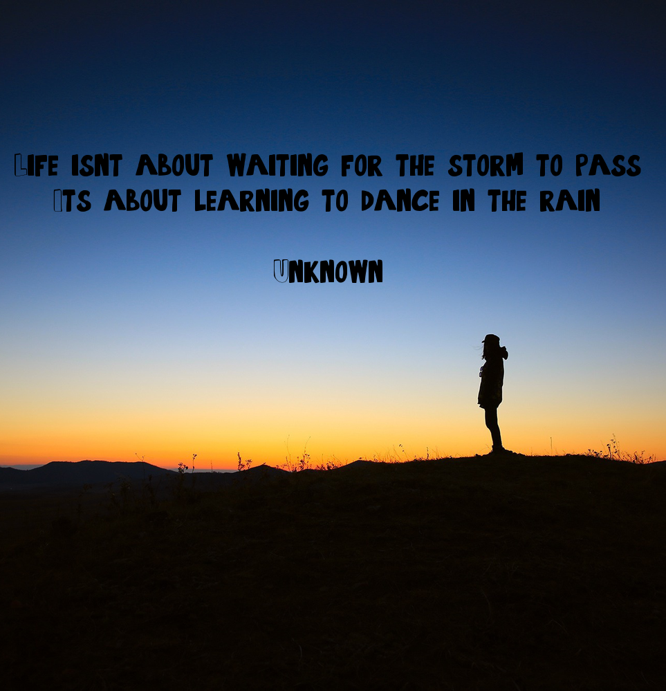 Life isn't about waiting for the storm to pass.... It's ...