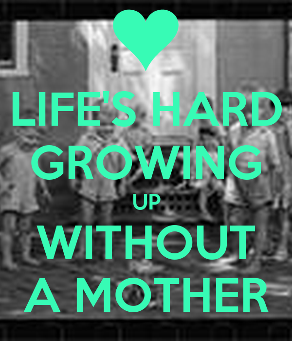 Growing up without a mother essay
