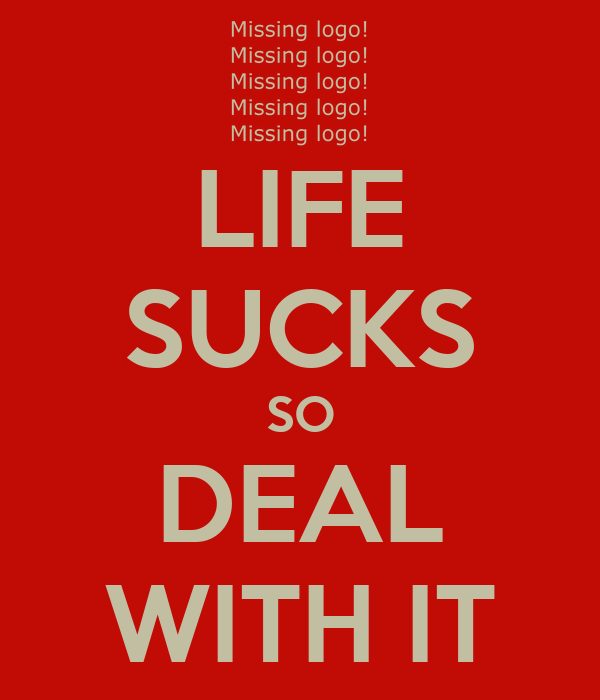 life sucks deal with it