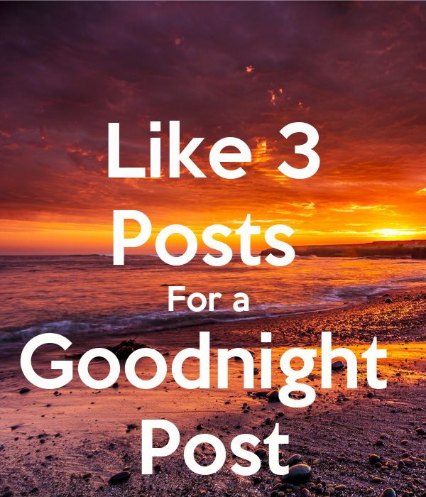 Like 3 Posts For A Goodnight Post