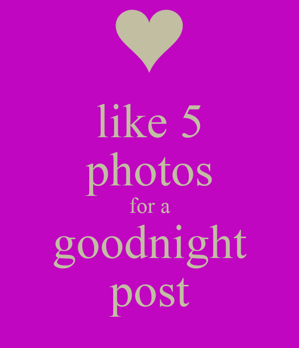 Like 5 Photos For A Goodnight Post