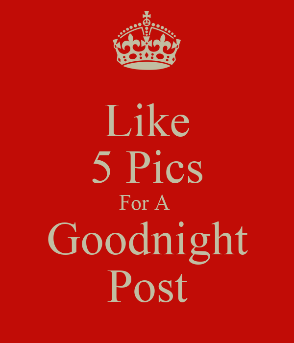 Like 5 Pics For A Goodnight Post