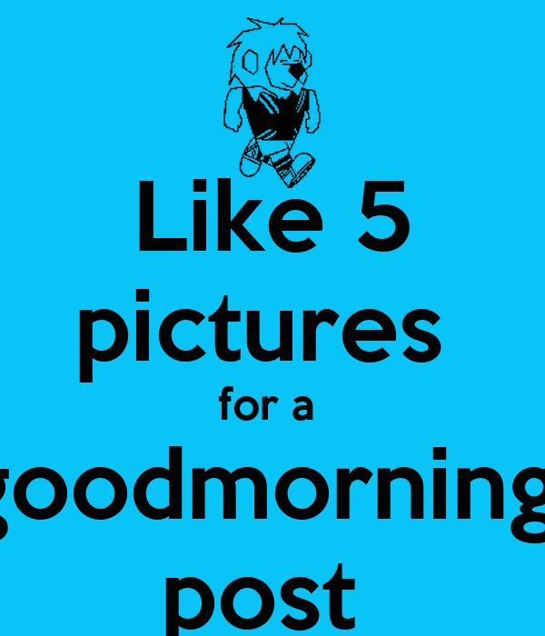 like 5 pictures for a goodmorning post
