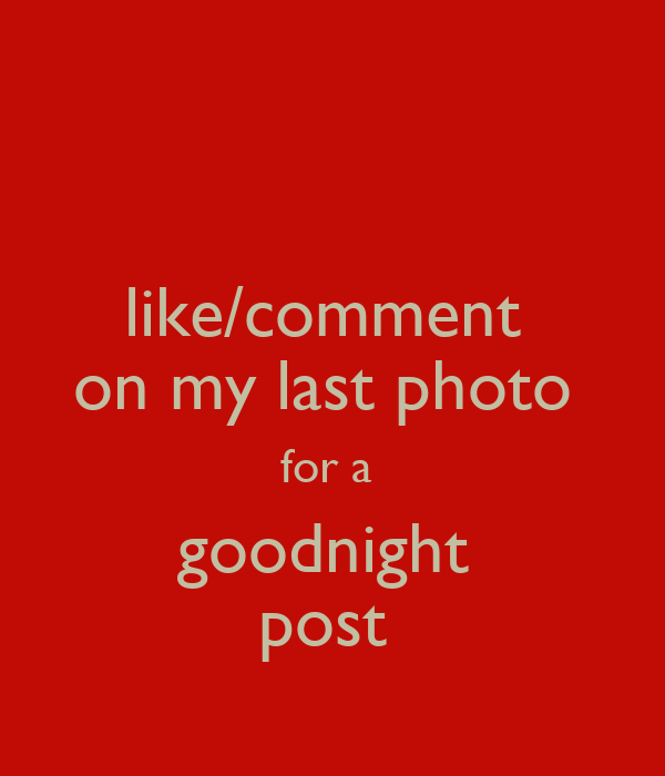 Like/comment On My Last Photo For A Goodnight Post