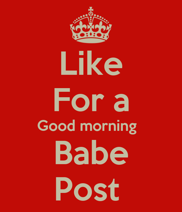 Good Morning Babe : Like for a good morning babe post poster william keep