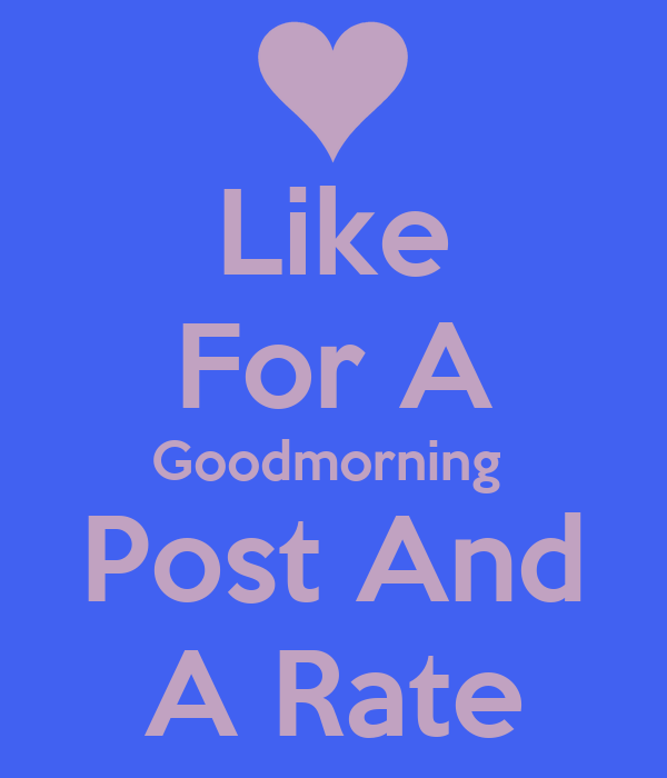 like for a goodmorning post and a rate