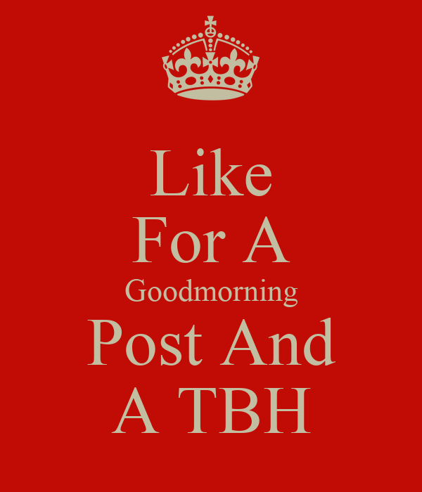like for a goodmorning post and a tbh