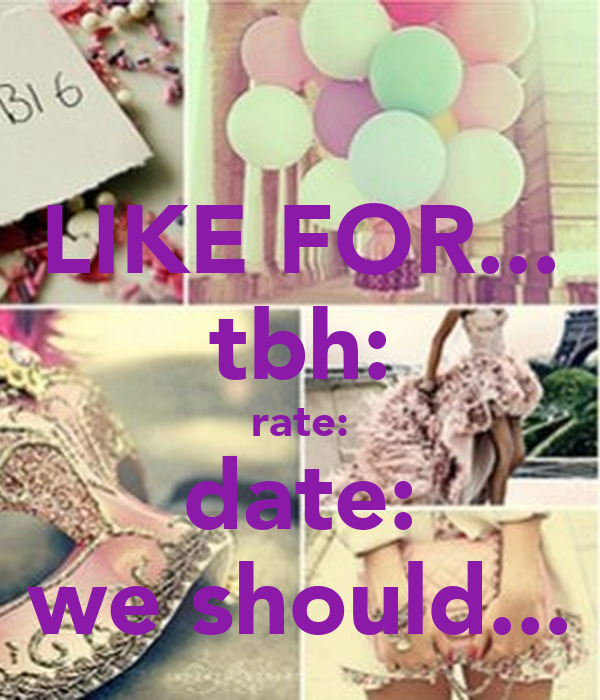 LIKE FOR... Tbh: Rate: Date: We Should... Poster