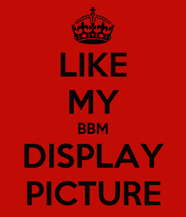 LIKE MY BBM DISPLAY PICTURE Poster | RUBY | Keep Calm-o-Matic