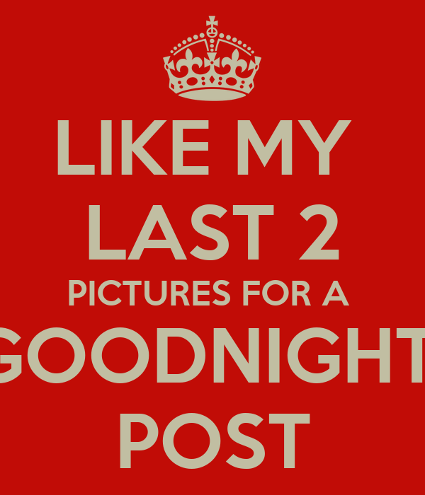 LIKE MY LAST 2 PICTURES FOR A GOODNIGHT POST Poster